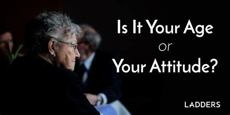 Is It Your Age or Your Attitude?   Ladders