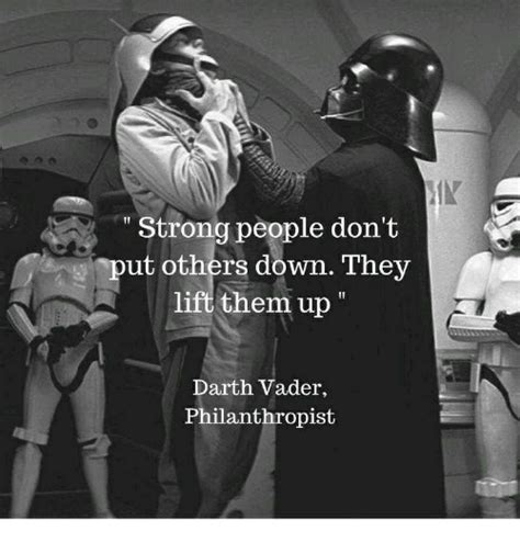 Strong People Don't Ut Others Down They Lift Them Up Darth